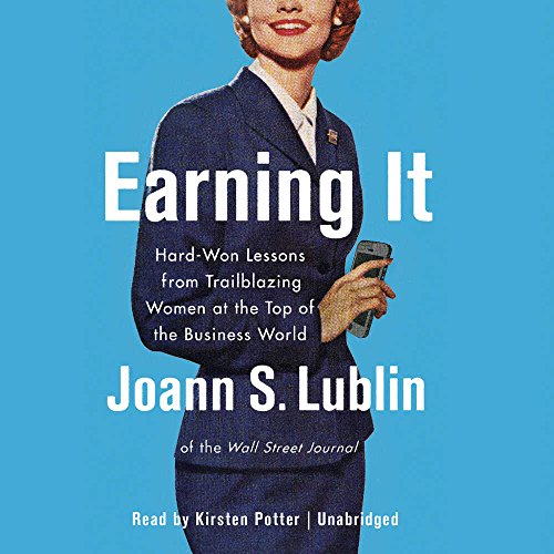 9781441719775: Earning It: Hard-Won Lessons from Trailblazing Women at the Top of the Business World