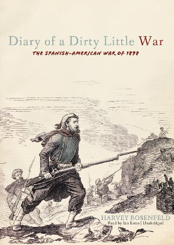 Diary of a Dirty Little War - The Spanish-American War of 1898: Harvey Rosenfeld