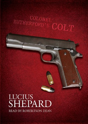 Colonel Rutherford's Colt -: Lucius Shepard