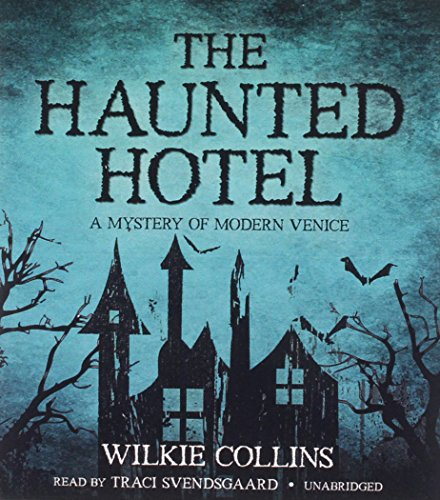 The Haunted Hotel - A Mystery of Modern Venice: Wilkie Collins