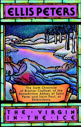The Virgin in the Ice - The Sixth Chronicle of Brother Cadfael: Ellis Peters