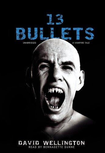 13 Bullets: A Vampire Tale: David Wellington