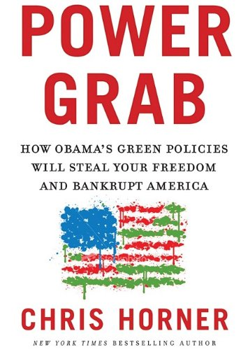 9781441729699: Power Grab: How Obama's Green Policies Will Steal Your Freedom and Bankrupt America