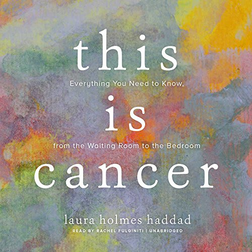 9781441730589: This Is Cancer: Everything You Need to Know, from the Waiting Room to the Bedroom