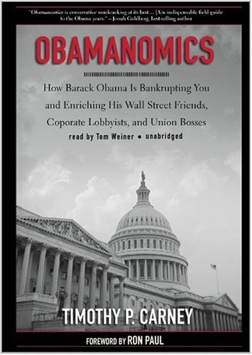 Obamanomics: How Barack Obama Is Bankrupting You and Enriching His Wall Street Friends, Corporate ...