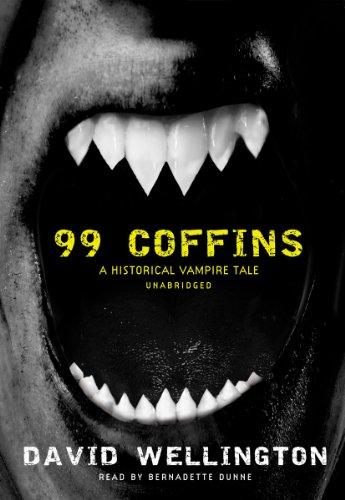 99 Coffins - A Historical Vampire Tale: David Wellington