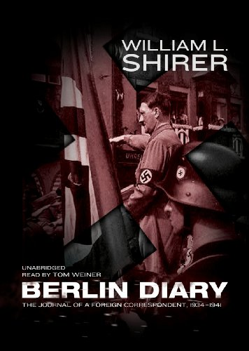 "Berlin Diary - The Journal of a Foreign Correspondent, 1934â€""1941: William L. Shirer"