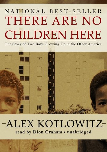 There Are No Children Here: The Story of Two Boys Growing Up in the Other America (Library Edition) (1441734821) by Alex Kotlowitz