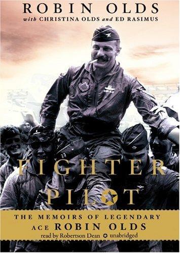 Fighter Pilot: The Memoirs of Legendary Ace Robin Olds: Robin Olds; Christina Olds; Ed Rasimus