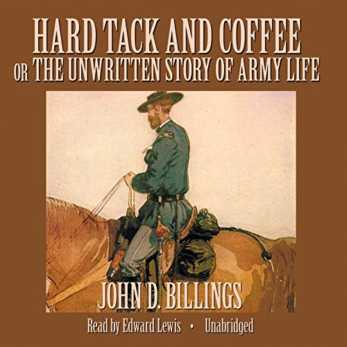 Hard Tack and Coffee - or, The Unwritten Story of Army Life: John D. Billings
