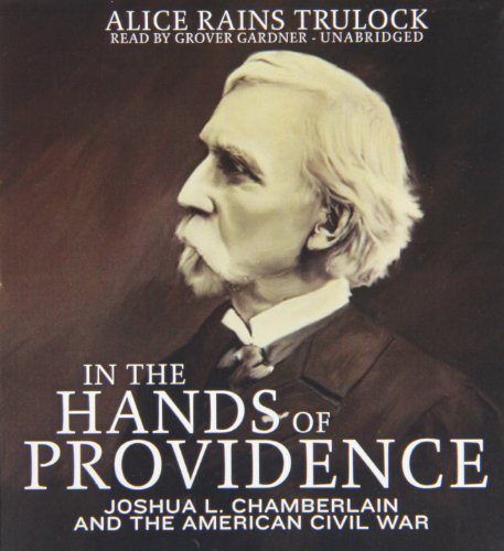 In the Hands of Providence - Joshua L. Chamberlain and the American Civil War: Alice Rains Trulock