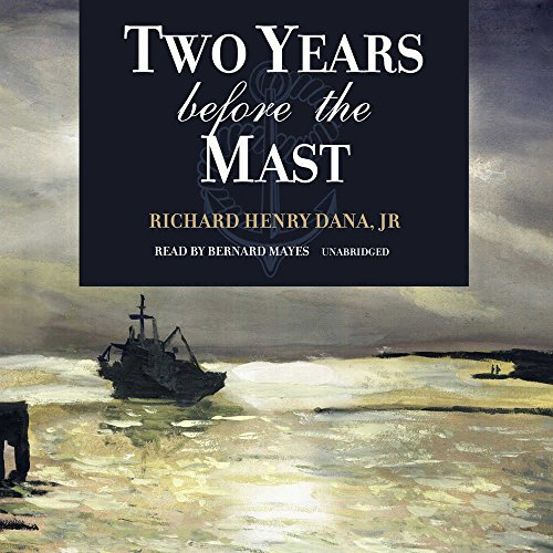 Two Years before the Mast -: Richard Henry Dana