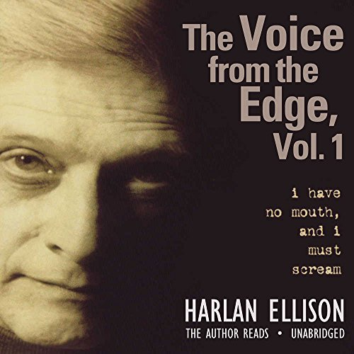 The Voice from the Edge, Volume 1: I Have No Mouth, and I Must Scream (1441748474) by Harlan Ellison