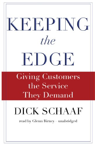 Keeping the Edge - Giving Customers the Service They Demand: Dick Schaaf