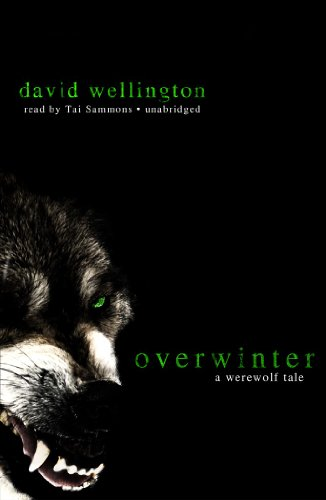 Overwinter: A Werewolf Tale (Werewolf Tales, Book 2)(Library Edition) - David Wellington
