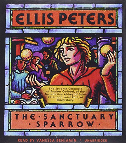 The Sanctuary Sparrow (Chronicles of Brother Cadfael, Book 7): Ellis Peters