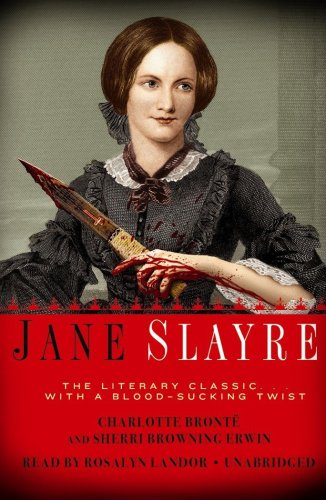 Jane Slayre - The Literary Classic.with a Blood-Sucking Twist: Charlotte Brontë; Sherri Browning ...