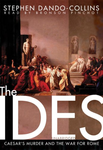 The Ides - Caesar's Murder and the War for Rome: Stephen Dando-Collins
