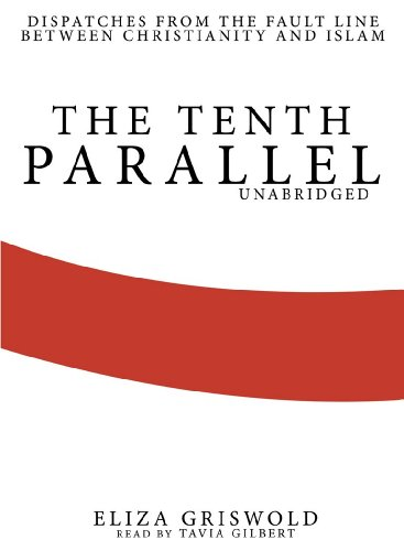 9781441753632: The Tenth Parallel: Dispatches from the Fault Line Between Christianity and Islam