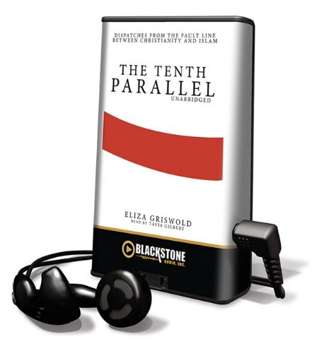 9781441753663: The Tenth Parallel: Dispatches from the Fault Line Between Christianity and Islam, Library Edition (Playaway Adult Nonfiction)