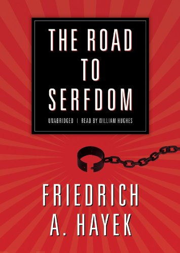 The Road to Serfdom: A Classic Warning Against the Dangers to Freedom Inherent in Social Planning (...