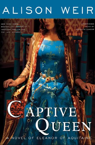 Captive Queen: A Novel of Eleanor of Aquitaine (Library Edition): Alison Weir
