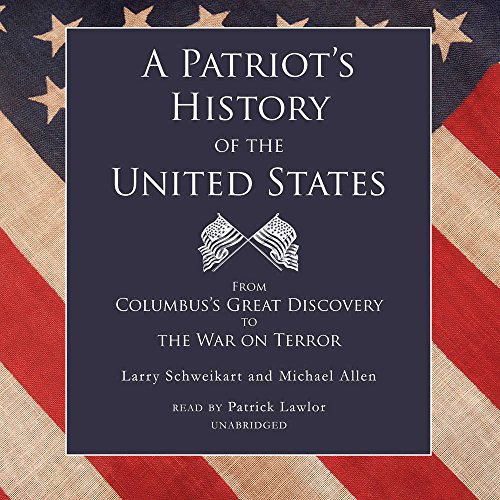 A Patriot's History of the United States: From Columbus's Great Discovery to the War on ...