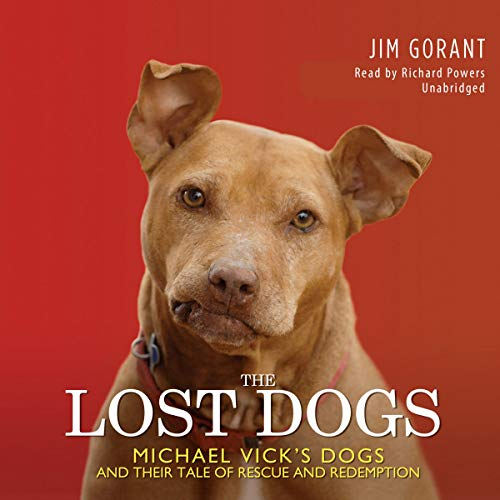 The Lost Dogs - Michael Vick's Dogs and Their Tale of Rescue and Redemption: Jim Gorant