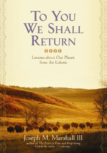 To You We Shall Return - Lessons about Our Planet from the Lakota: Joseph M. Marshall