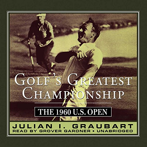 Golf's Greatest Championship - The 1960 U.S. Open: Julian I. Graubart