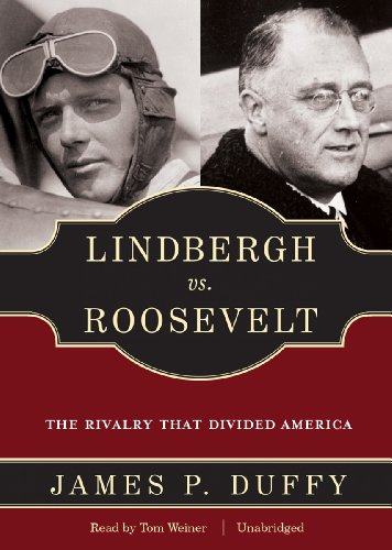 Lindbergh vs. Roosevelt: The Rivalry That Divided America (Library Edition): James P. Duffy