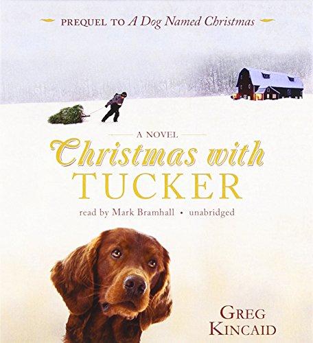 Christmas With Tucker (prequel to 'A Dog Named Christmas'): Greg Kincaid