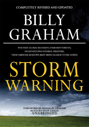 Storm Warning: Whether Global Recession, Terrorist Threats, or Devastating Natural Disasters, These Ominous Shadows Must Bring Us Back to the Gospel, Library Edition (1441766367) by Billy Graham