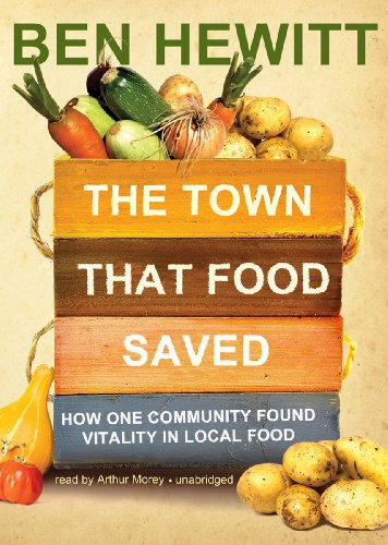 The Town That Food Saved: How One Community Found Vitality in Local Food: Ben Hewitt