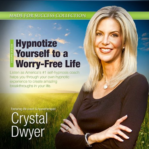 9781441767844: Hypnotize Yourself to a Worry-Free Life: America's #1 Self-Hypnosis Coach (Made for Success Collection)