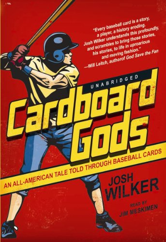 Cardboard Gods - An All-American Tale Told through Baseball Cards: Josh Wilker