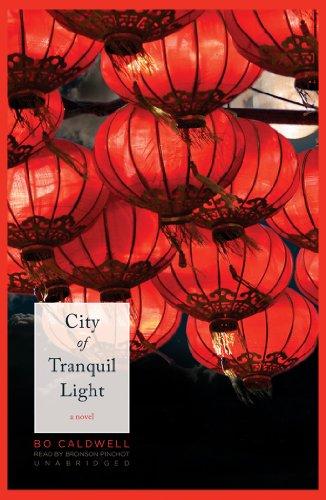 City of Tranquil Light: A Novel: Bo Caldwell