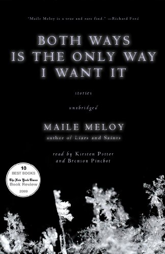 Both Ways Is the Only Way I Want It -: Maile Meloy