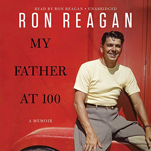 My Father at 100: Ron Reagan