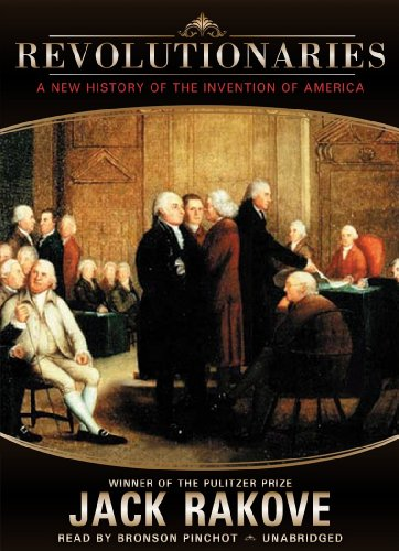 9781441773432: Revolutionaries: A New History of the Invention of America