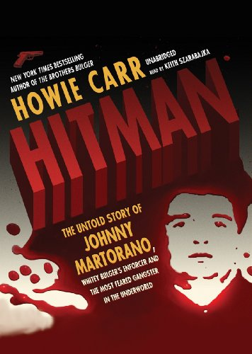Hitman: The Untold Story of Johnny Martorano, Whitey Bulger's Enforcer and the Most Feared Gangster in the Underworld (Library Edition) (1441775994) by Howie Carr