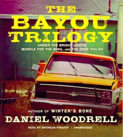 9781441780393: The Bayou Trilogy: Under the Bright Lights, Muscle for the Wing, and The Ones You Do