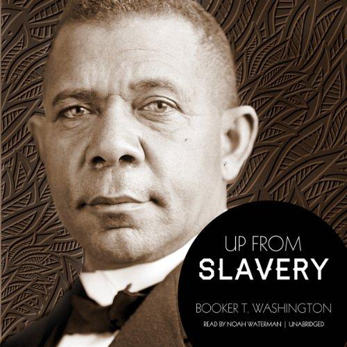 Up from Slavery -: Booker T. Washington