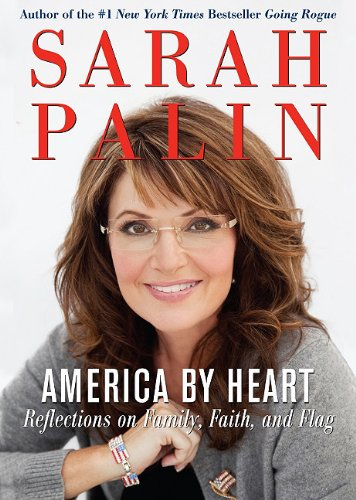 America by Heart - Reflections on Family, Faith, and Flag: Sarah Palin