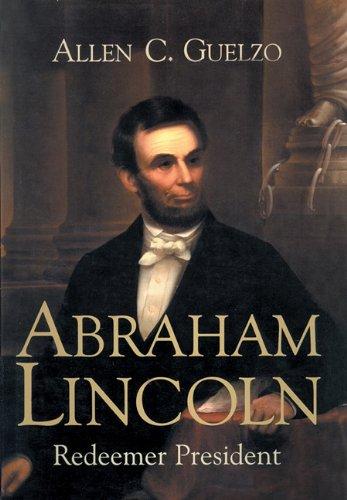 Abraham Lincoln - Redeemer President: Allen C. Guelzo