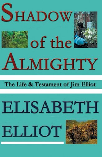 Shadow of the Almighty: The Life and Testament of Jim Elliot: Elisabeth Elliot