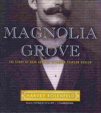 9781441784735: Magnolia Grove: The Story of Rear Admiral Richmond Pearson Hobson
