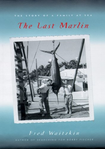 9781441784841: The Last Marlin: The Story of a Family at Sea