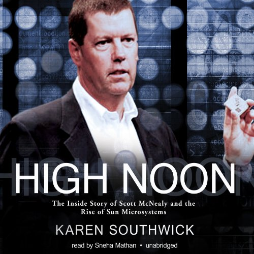 9781441784896: High Noon: The Inside Story of Scott McNealy and the Rise of Sun Microsystems
