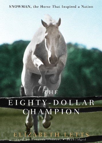 The Eighty-Dollar Champion - Snowman, the Horse That Inspired a Nation: Elizabeth Letts